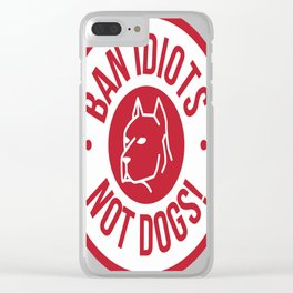 Ban Idiots Not dogs Clear iPhone Case