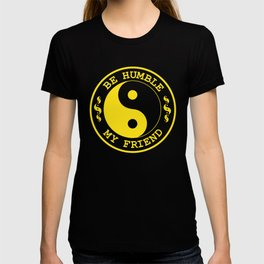 Be Humble My Friend T-shirt