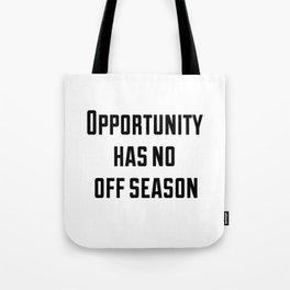 Opportunity has no off season Tote Bag