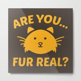 Are You Fur Real? Metal Print