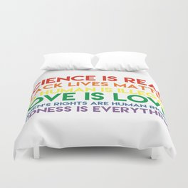 Science is real! Black lives matter! No human is illegal! Love is love! Women's rights are human rig Duvet Cover
