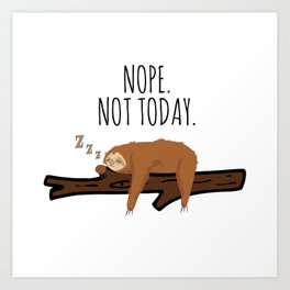 Nope. Not Today! Funny Sleeping Sloth On A Branch Gift Art Print
