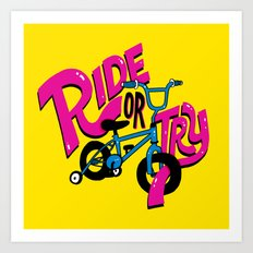 Ride or Try Art Print