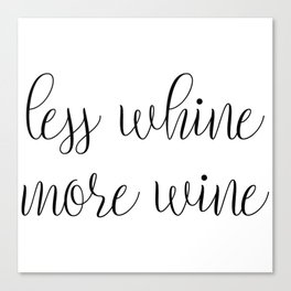 Less Whine More Wine Canvas Print
