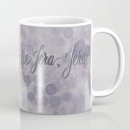 Que Sera, Sera Coffee Mug