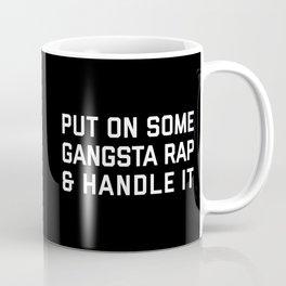 Gangsta Rap Funny Quote Coffee Mug