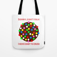 I HAVE CANDY TO CRUSH!  |  Candy Crush Tote Bag