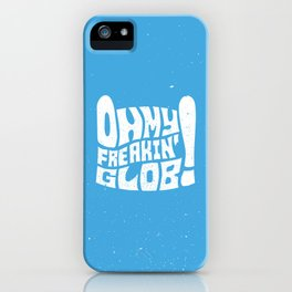 Oh My Freaking Glob! iPhone Case