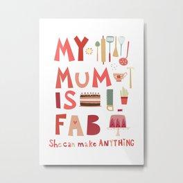 My Mum is Fab Metal Print