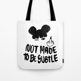 Not Made To Be Subtle Tote Bag
