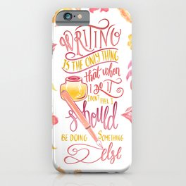 WRITING IS THE ONLY THING iPhone Case