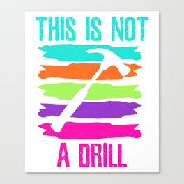 This is not a Drill Hammerman Canvas Print