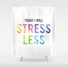 New Year's Resolution - TODAY I WILL STRESS LESS Shower Curtain