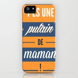 T'es une putain de maman ! iPhone Case