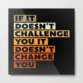 If It Doesn't Challenge You Gift Metal Print