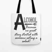 alcohol Tote Bags featuring ALCOHOL...because by Andrea Jean Clausen - andreajeanco