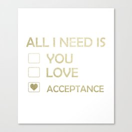 Makes a great gift Tee Acceptance Design All I Need Is Acceptance Canvas Print