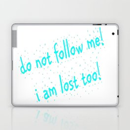 Do not follow me I am lost too (quotes) Laptop & iPad Skin