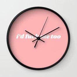 I'd fuck me too Wall Clock