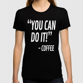 You Can Do It - Coffee (Black & White) T-shirt