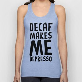 DECAF MAKES ME DEPRESSO T-SHIRT Unisex Tank Top