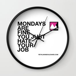 Mondays are fine you just hate your job Wall Clock