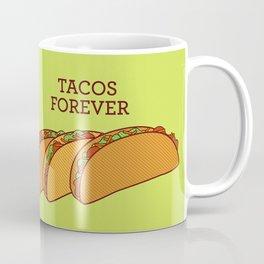 Tacos Forever  Coffee Mug