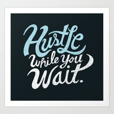 Hustle While You Wait Art Print