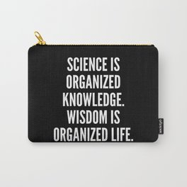 Science is organized knowledge Wisdom is organized life Carry-All Pouch