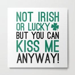 Not Irish Or Lucky Metal Print