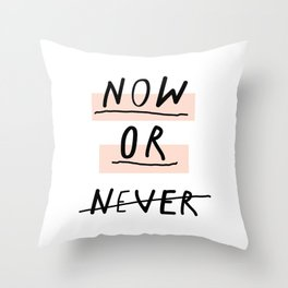 Now or Never typography poster modern minimalist design home wall art bedroom decor Throw Pillow