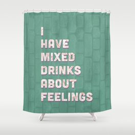 Less Feelings More Alcohol Shower Curtain
