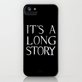 It's a long story iPhone Case