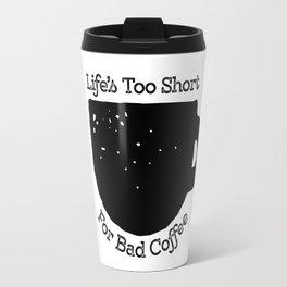 Life's too short for bad coffee! Travel Mug