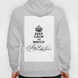 Keep Calm And Watch Pretty Little Liars - PLL Hoody