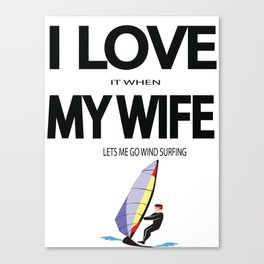 I Love it when my wife lets me go wind surfing Canvas Print