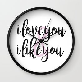 i love you & i like you Wall Clock