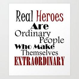 Real Heroes Extraordinary People Art Print