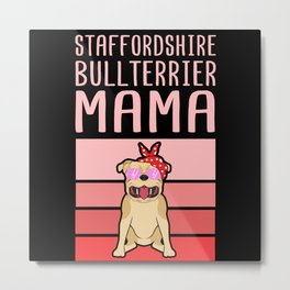 Staffordshire Bull Terrier Mama   Dog Owner Gift Metal Print