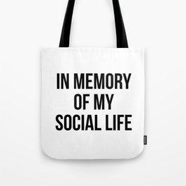 In memory of my social life Tote Bag