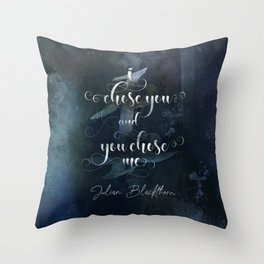 I chose you and you chose me. Julian Blackthorn. Lord of Shadows. Throw Pillow