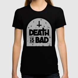 Death is Bad T-shirt