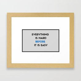 Everything is hard before it is easy Framed Art Print