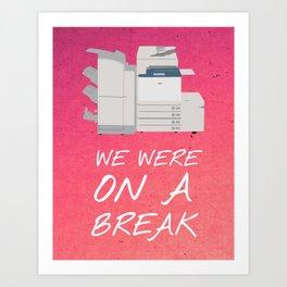 Friends 20th - We Were On A Break Art Print