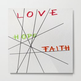 LOVE HOPE FAITH Metal Print