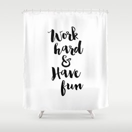Work Hard & Have Fun Shower Curtain