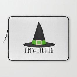 I'm Witchin' Laptop Sleeve