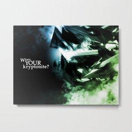 What's Your Kryptonite? Metal Print