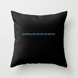 something like this but not like this Throw Pillow