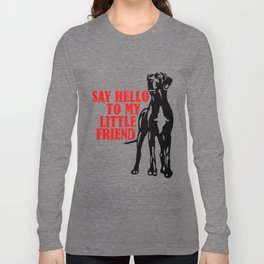 Say hello to my little Great Dane friend Long Sleeve T-shirt